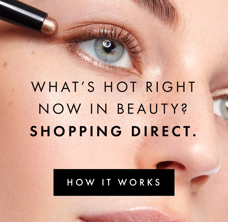 What's Hot Right Now In Beauty? Shopping Direct.